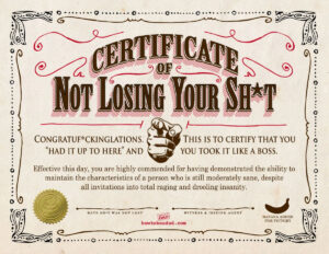 Your Certificate Of Not Losing Your Sh*t | Parentalaughs pertaining to Funny Certificates For Employees Templates